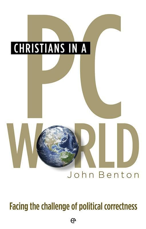 9780852349120-Christians in a PC World: Facing the Challenge of Political Correctness-Benton, John