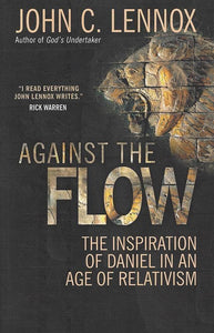 9780857216212-Against the Flow: The Inspiration of Daniel in an Age of Relativism-Lennox, John