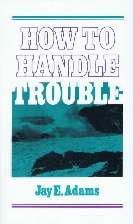 9780875520766-How to Handle Trouble-Adams, Jay E.