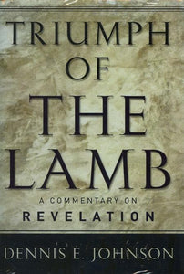 9780875522005-Triumph of the Lamb: A Commentary on Revelation-Johnson, Dennis E.