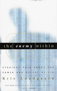 9780875522012-Enemy Within, The: Straight Talk About the Power and Defeat of Sin-Lundgaard, Kris