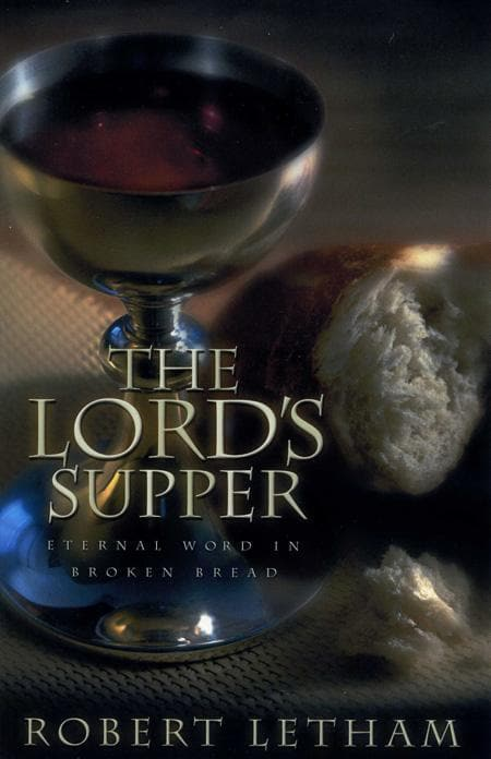 9780875522029-Lord's Supper, The: Eternal Word in Broken Bread-Letham, Robert