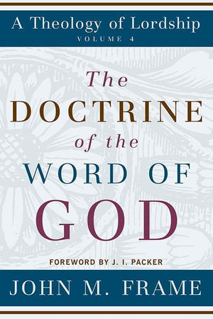 9780875522647-Doctrine of the Word of God, The: A Theology of Lordship-Frame, John M.