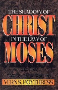 Shadow of Christ in the Law of Moses, The