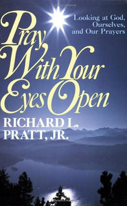 9780875523781-Pray with Your Eyes Open: Looking at God, Ourselves, and Our Prayers-Pratt Jr., Richard L.