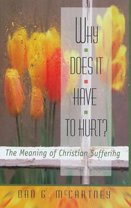 9780875523866-Why Does It Have to Hurt: The Meaning of Christian Suffering-McCartney, Dan