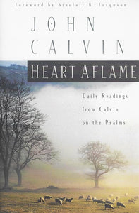 9780875524580-Heart Aflame: Daily Readings from Calvin in the Psalms-Calvin, John