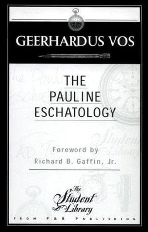 Pauline Eschatology by Vos, Geerhardus (9780875525051) Reformers Bookshop