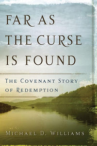 9780875525105-Far as the Curse is Found: The Covenant Story of Redemption-Williams, Michael D.