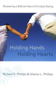 9780875525204-Holding Hands, Holding Hearts: Recovering a Biblical View of Christian Dating-Phillips, Sharon L.; Phillips, Richard D.
