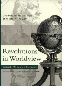 9780875525730-Revolutions in Worldview: Understanding the Flow of Western Thought-Hoffecker, W. Andrew