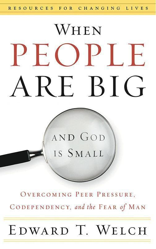 9780875526003-RCL When People Are Big and God Is Small: Overcoming Peer Pressure, Codependency, and the Fear of Man-Welch, Edward T.
