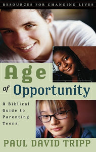 9780875526058-RCL Age of Opportunity: A Biblical Guide to Parenting Teens-Tripp, Paul David