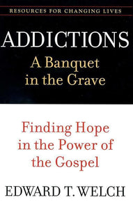 9780875526065-RCL Addictions: A Banquet in the Grave: Finding Hope in the Power of the Gospel-Welch, Edward T.