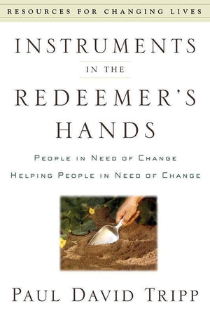 9780875526072-RCL Instruments in the Redeemer's Hands: People in Need of Change Helping People in Need of Change-Tripp, Paul David