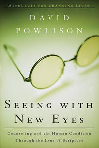 9780875526089-RCL Seeing With New Eyes: Counseling and the Human Condition Through the Lens of Scripture-Powlison, David