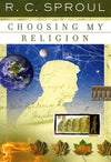 9780875526096-Choosing My Religion-Sproul, R.C.