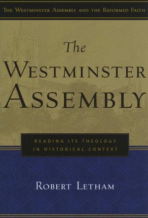 9780875526126-Westminster Assembly, The: Reading Its Theology in Historical Context-Letham, Robert