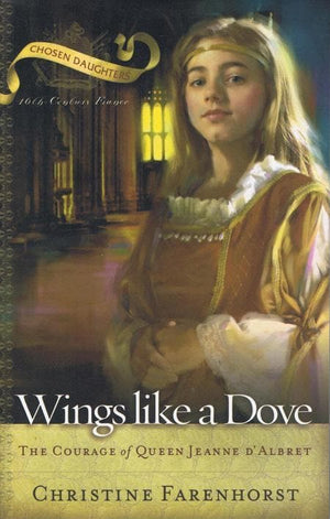 9780875526423-Wings Like a Dove: The Courage of Queen Jeanne d'Albret-Farenhorst, Christine