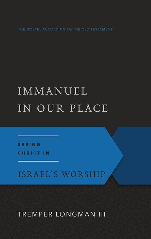 9780875526515-GAOT Immanuel In Our Place: Seeing Christ in Israel's Worship-Longman III, Tremper