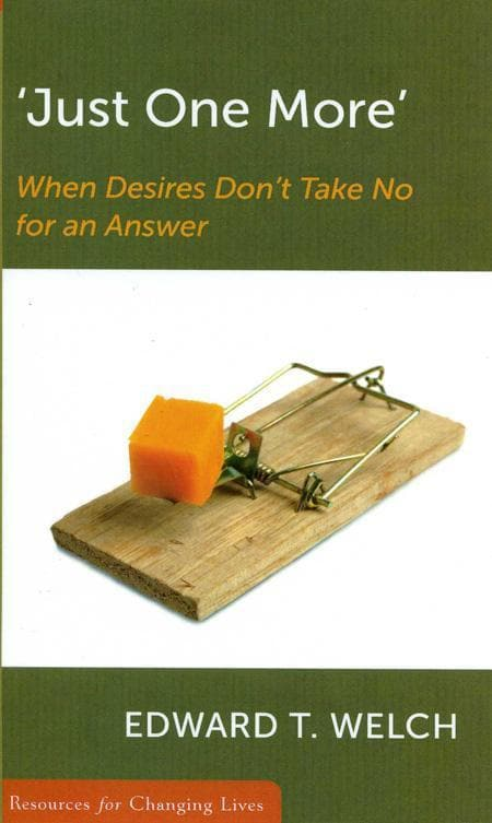 9780875526898-RCL Just One More: When Desires Don't Take No for an Answer-Welch, Edward T.
