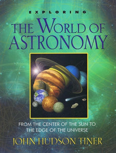 9780890517871-Exploring the World of Astronomy: From the Center of the Sun to the Edge of the Universe-Tiner, John Hudson