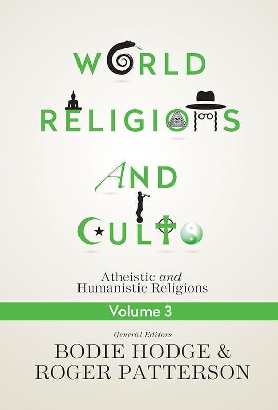 9780890519707-World Religions and Cults: Atheistic and Humanistic Religions (Volume 3)-Hodge, Bodie; Patterson, Roger (Editors)