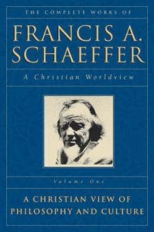 The Complete Works of Francis A. Schaeffer: A Christian Worldview by Schaeffer, Francis A. (9780891073314) Reformers Bookshop