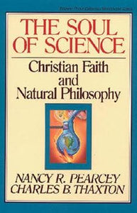 Soul of Science, The: Christian Faith and Natural Philosophy