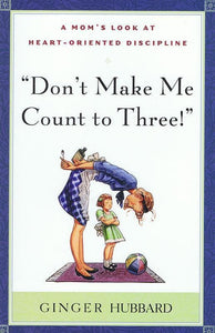 9780972304641-Don't Make Me Count To Three: A Mom's Look at Heart-Oriented Discipline-Hubbard, Ginger