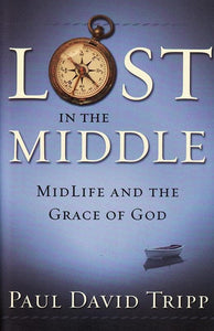 9780972304689-Lost in the Middle: MidLife and the Grace of God-Tripp, Paul David