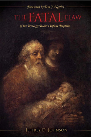 The Fatal Flaw of the Theology Behind Infant Baptism by Johnson, Jeff (9780974342610) Reformers Bookshop