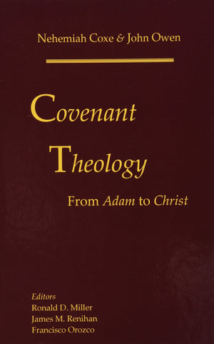 Covenant Theology: From Adam to Christ by Coxe, Nehemiah; Owen, John (9780976003939) Reformers Bookshop