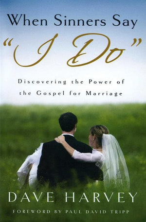 "9780976758266-When Sinners Say ""I Do"": Discovering the Power of the Gospel for Marriage-Harvey, Dave"