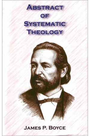 Abstract of Systematic Theology by Boyce, James P. (9780978571115) Reformers Bookshop
