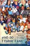 "9780980642193-Who Do You Think I Am: Exploring Personal Identity and What it Means to Be ""In Christ""-Claydon, Rev Dr David"
