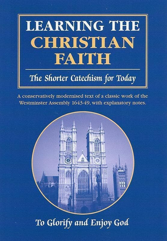 9780980675702-Learning the Christian Faith: The Shorter Catechism for Today (Sixth Edition)-Ward, Rowland (Editor)