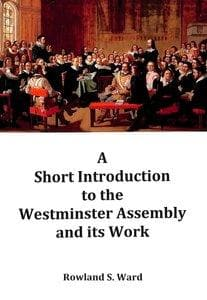 Short Introduction to the Westminster Assembly and its Work