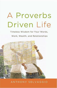 9780981540054-Proverbs Driven Life, A: Timeless Wisdom for Your Words, Work, Wealth and Relationships-Selvaggio, Anthony T.