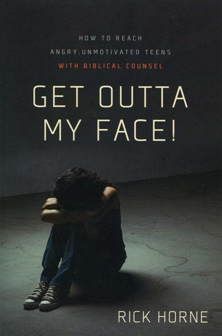 9780981540078-Get Outta My Face: How to Reach Angry, Unmotivated Teens with Biblical Counsel-Horne, Rick
