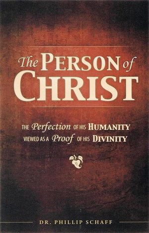 9780984031894-Person of Christ: The Perfection of His Humanity Viewed as a Proof of His Divinity-Schaff, Philip