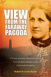 9780987132956-View from the Faraway Pagoda: A Pioneer Australian Missionary in China from the Boxer Rebellion to the Communist Insurgency-Banks, Robert; Banks, Linda