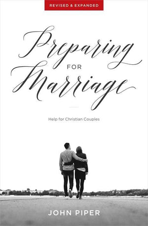 Preparing for Marriage: Help for Christian Couples (Revised & Expanded) by Piper, John (9781941114582) Reformers Bookshop