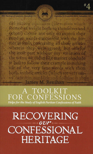 RCH4 A Toolkit for Confessions: Helps for the Study of English Puritan Confessions of Faith by Renihan, James M. (9780996519816) Reformers Bookshop