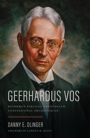 Geerhardus Vos: Reformed Biblical Theologian, Confessional Presbyterian by Olinger, Danny E (9780998748726) Reformers Bookshop