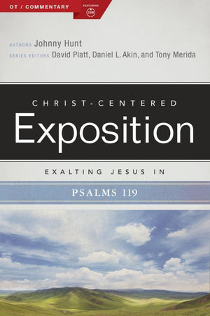 CCE Exalting Jesus in Psalms 119 (Christ-Centered Exposition) by Hunt, Johnny (9781087724492) Reformers Bookshop
