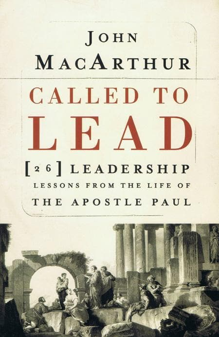 9781400202867-Called to Lead: 26 Leadership Lessons From The Life Of The Apostle Paul-MacArthur, John