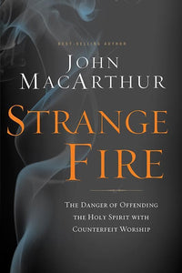 9781400206414-Strange Fire: The Danger of Offending the Holy Spirit with Counterfeit Worship-Macarthur, John