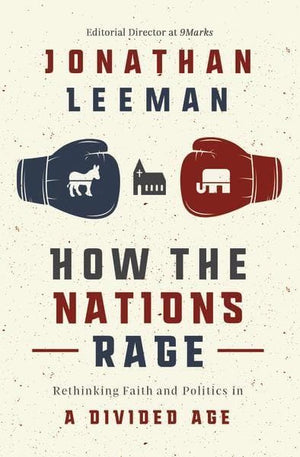 How the Nations Rage: Rethinking Faith And Politics In A Divided Age by Leeman, Jonathan (9781400207640) Reformers Bookshop