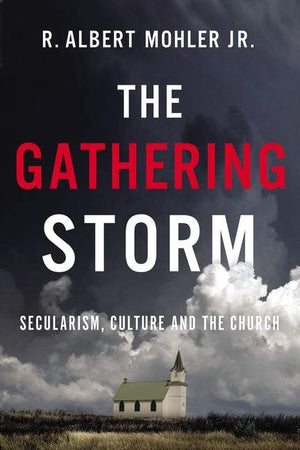 The Gathering Storm: Secularism, Culture and the Church by Mohler Jr., R. Albert (9781400220212) Reformers Bookshop
